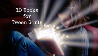 10 Books for Tween Girls
